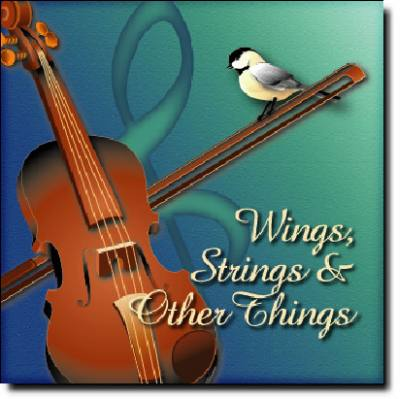 Wings, Strings, & Other Things