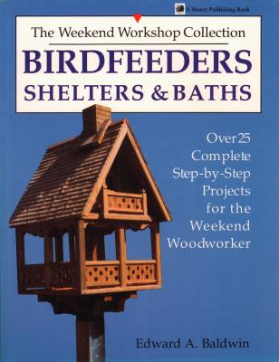 Bird Feeders-Shelters & Baths-25 Projects